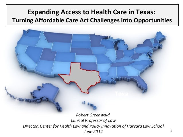 Expanding Access to Health Care in Texas: Turning Affordable Care Act Challenges into Opportunities Robert Greenwald Clini...