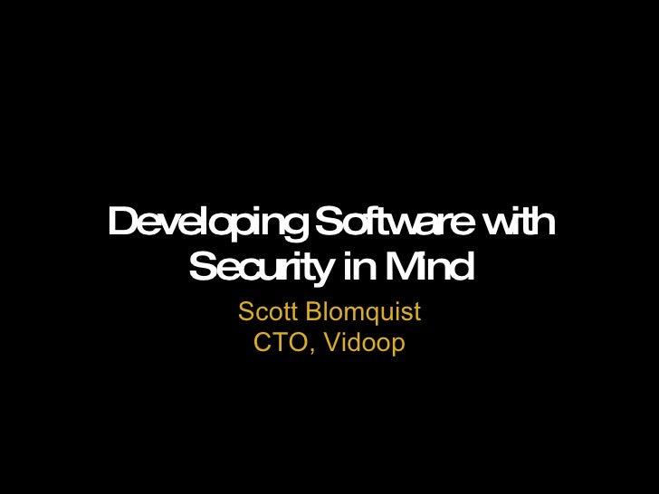 Developing Software with Security in Mind Scott Blomquist CTO, Vidoop