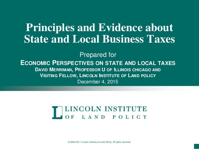 © 2004-2011 Lincoln Institute of Land Policy. All rights reserved. Principles and Evidence about State and Local Business ...
