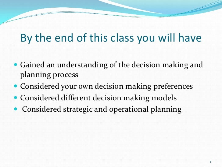 By the end of this class you will have Gained an understanding of the decision making and  planning process Considered y...
