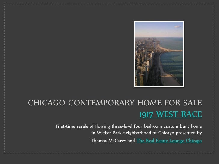 CHICAGO CONTEMPORARY HOME FOR SALE                      1917 WEST RACE      First-time resale of flowing three-level four ...