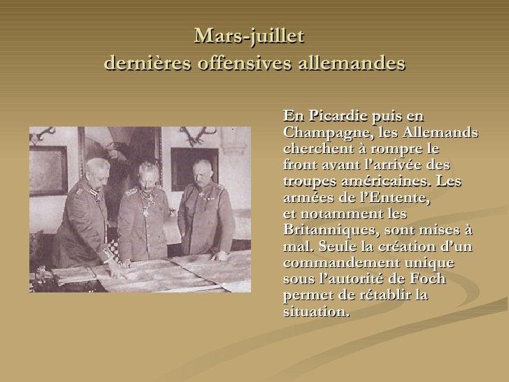 Mars-juillet  dernières offensives allemandes <ul><li>En Picardie puis en Champagne, les Allemands cherchent à rompre le  ...