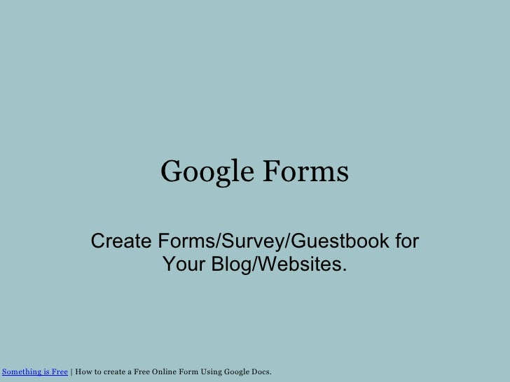 Google Forms Create Forms/Survey/Guestbook for Your Blog/Websites. Something is Free | How to create a Free Online Form U...