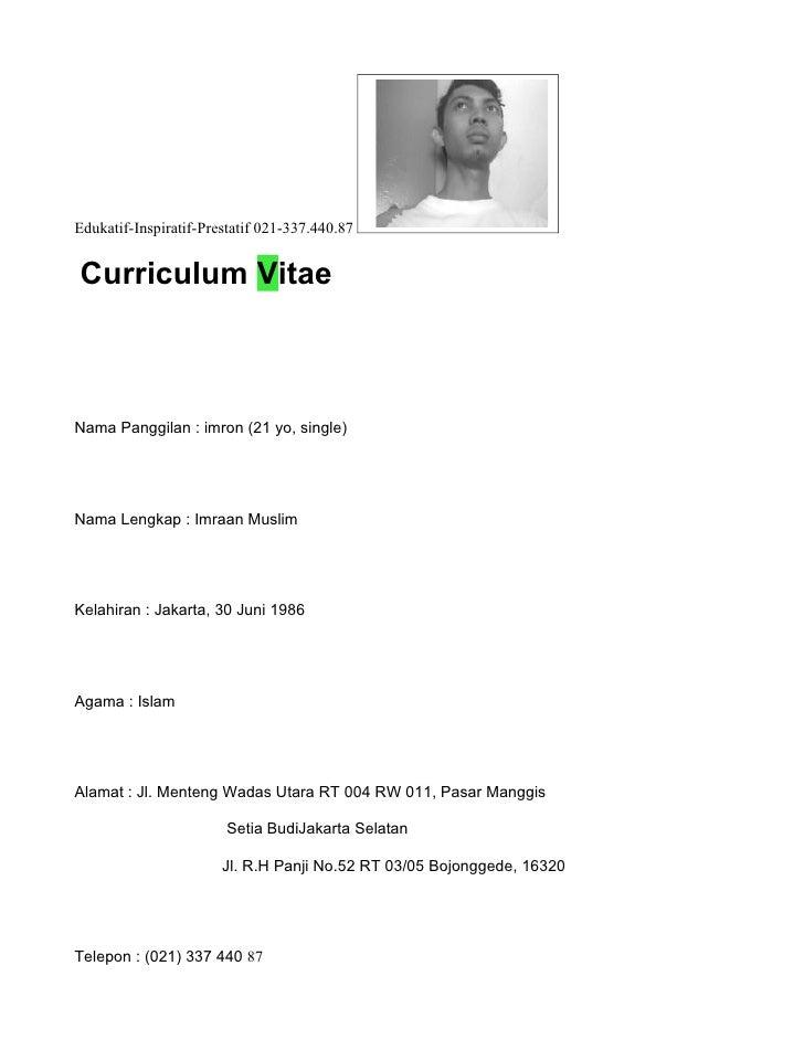 Edukatif-Inspiratif-Prestatif 021-337.440.87   Curriculum Vitae    Nama Panggilan : imron (21 yo, single)     Nama Lengkap...