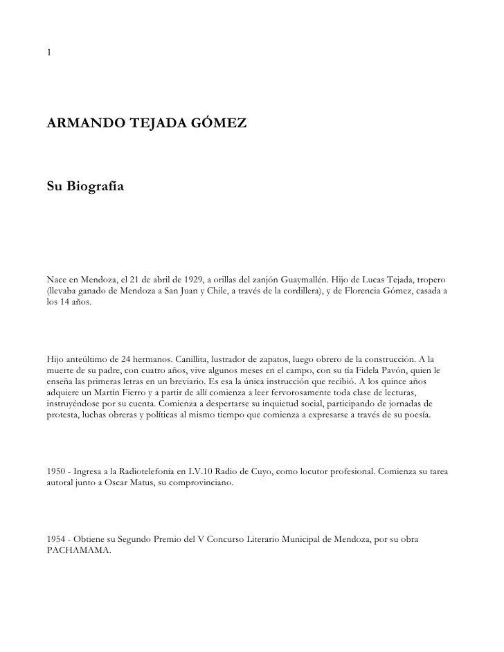 1     ARMANDO TEJADA GÓMEZ    Su Biografía     Nace en Mendoza, el 21 de abril de 1929, a orillas del zanjón Guaymallén. H...