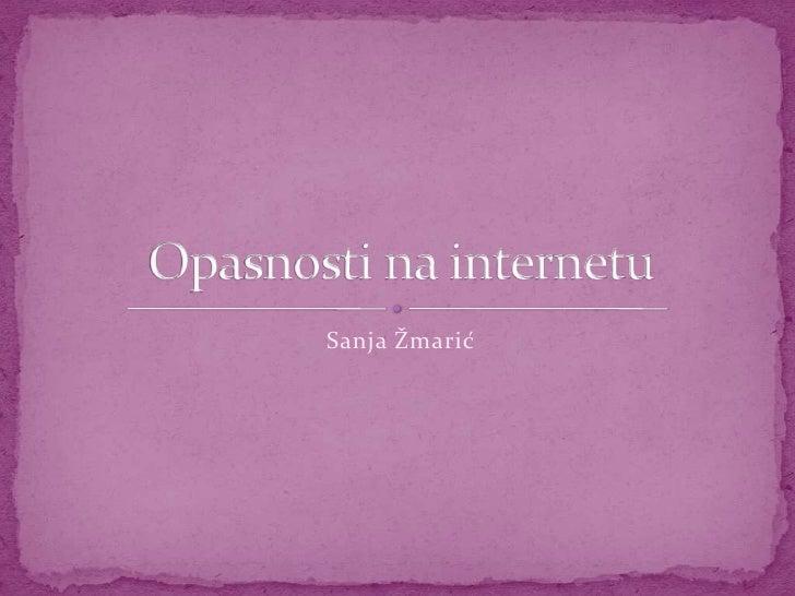 Sanja Žmarić<br />Opasnosti na internetu<br />