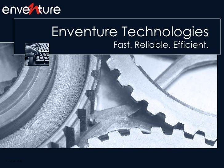 Enventure Technologies Fast. Reliable. Efficient.