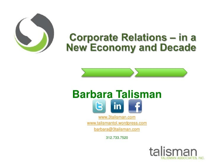 Corporate Relations – in a New Economy and Decade<br />Barbara Talisman<br />www.3talisman.com<br />www.talismantol.wordpr...