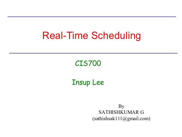 Real-Time Scheduling CIS700 Insup Lee By SATHISHKUMAR G (sathishsak111@gmail.com)