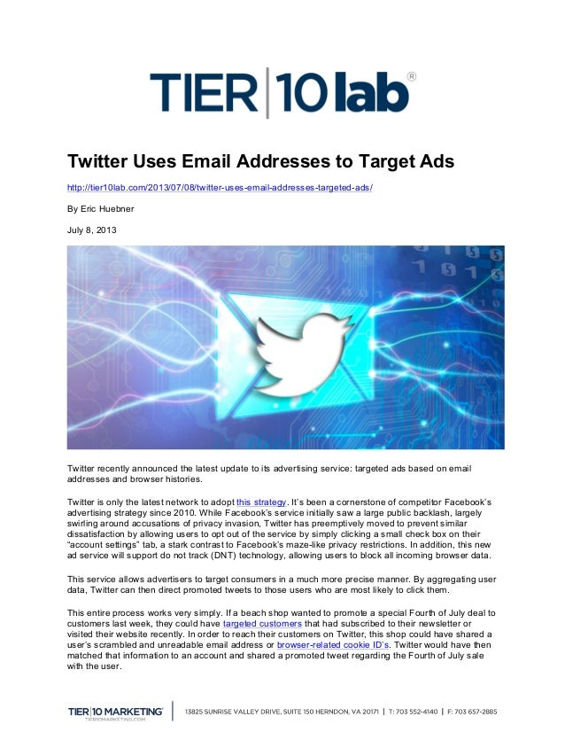 Twitter Uses Email Addresses to Target Ads http://tier10lab.com/2013/07/08/twitter-uses-email-addresses-targeted-ads/ By E...