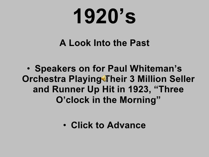 1920's <ul><li>A Look Into the Past </li></ul><ul><li>Speakers on for Paul Whiteman's Orchestra Playing Their 3 Million Se...