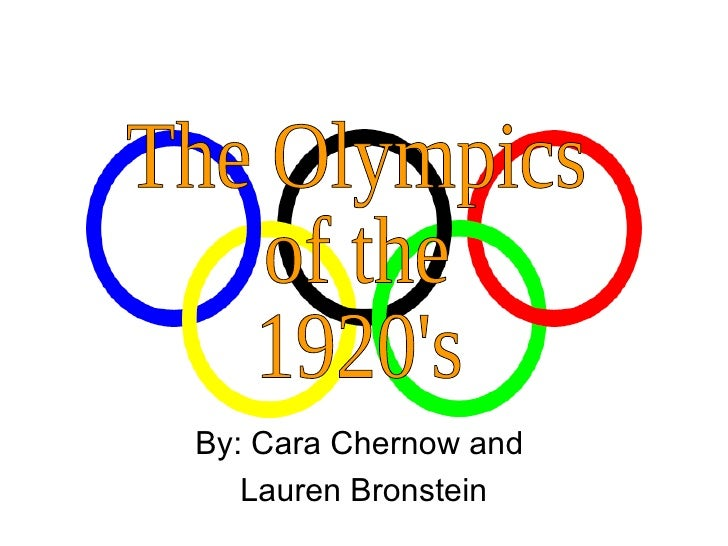 By: Cara Chernow and  Lauren Bronstein The Olympics of the  1920's