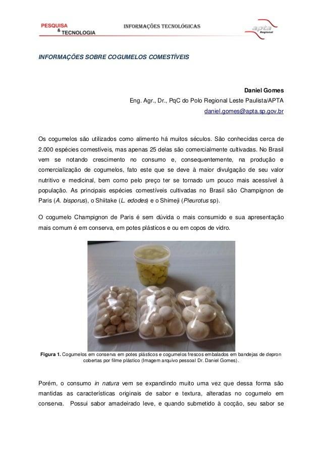 INFORMAÇÕES SOBRE COGUMELOS COMESTÍVEIS Daniel Gomes Eng. Agr., Dr., PqC do Polo Regional Leste Paulista/APTA daniel.gomes...