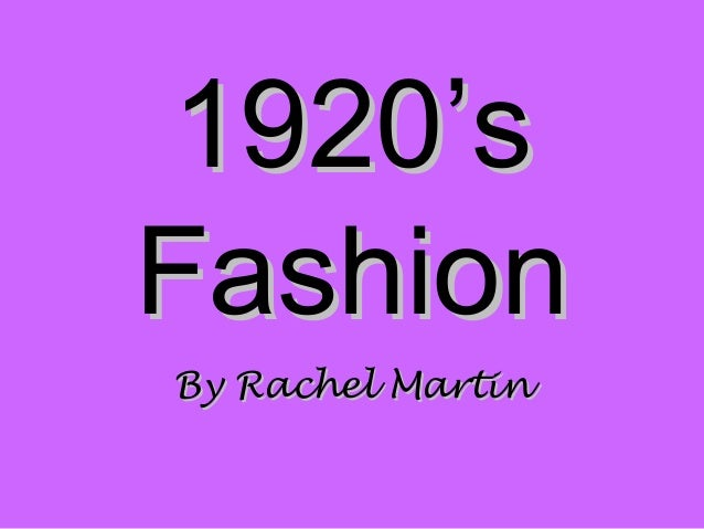 1920's1920's FashionFashion By Rachel MartinBy Rachel Martin
