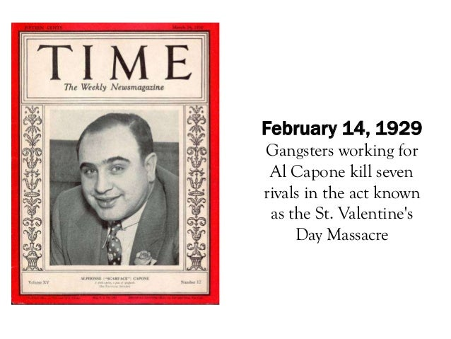 February 14, 1929Gangsters working for Al Capone kill sevenrivals in the act known as the St. Valentines     Day Massacre