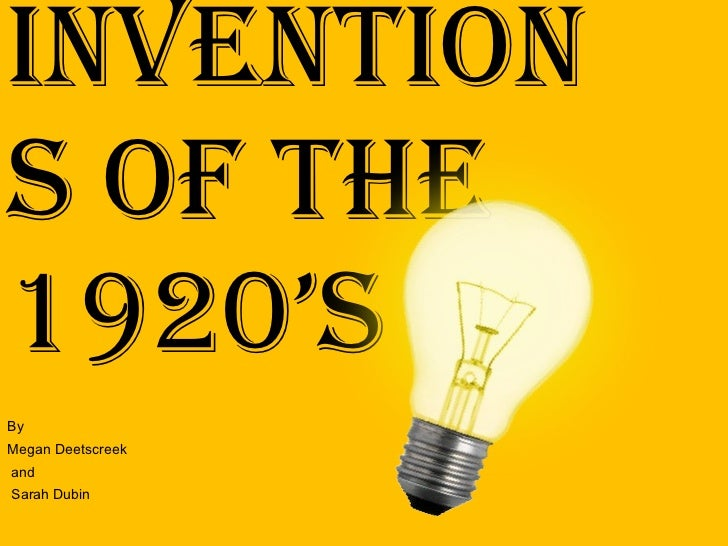 Inventions Of The 1920's By  Megan Deetscreek and Sarah Dubin