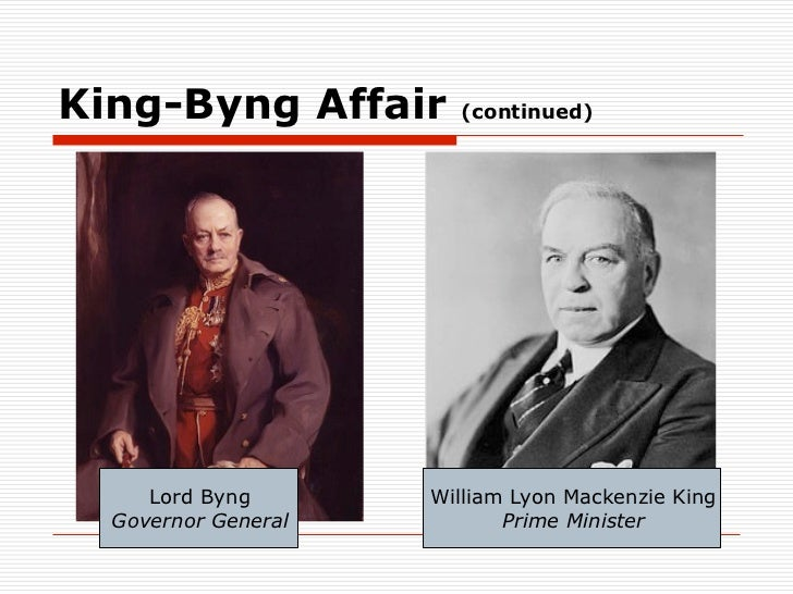 byng king affair history Byng-king affair in the federal election of october 1925, king-byng affair occurred between governor general julian byng and prime minister william lyon mackenzie king, when liberals won 101 seats and conservatives won 116 in the election therefore, king decided to call a re-election before he lost support of progressives.