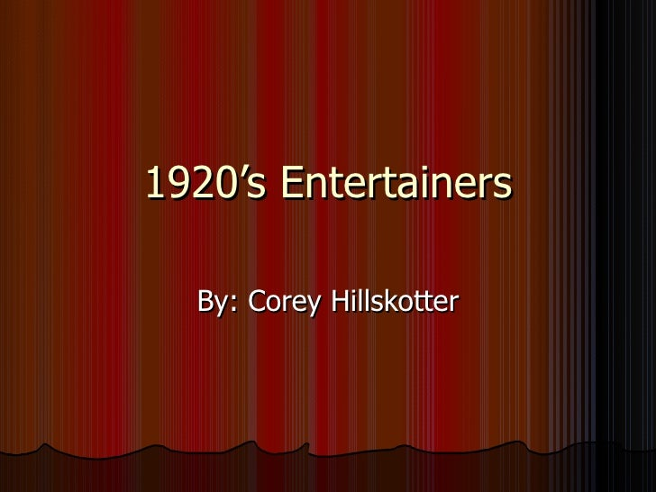 1920's Entertainers By: Corey Hillskotter