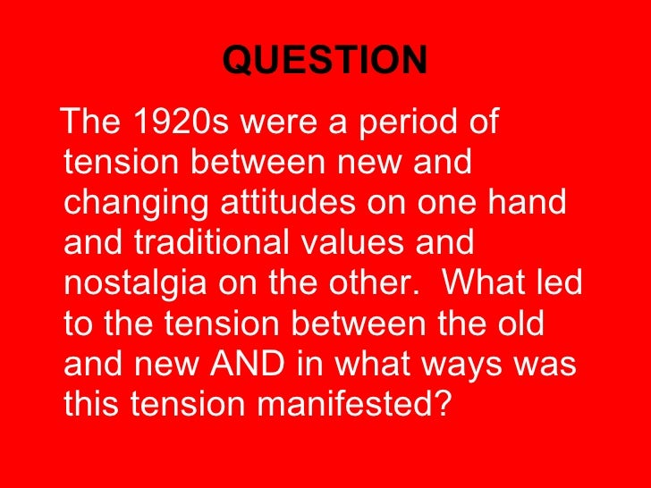 what led to the tension between old and new and in what ways was the tension manifested What led to the tension between old and new and in what ways was the tension manifested  more about the good and the bad of the 1920's.