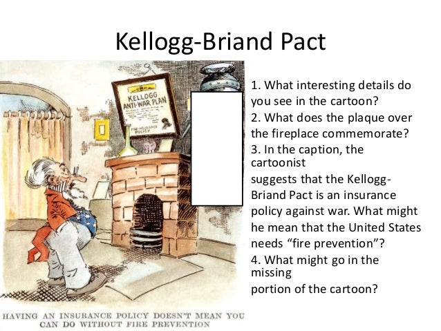 the kellogg briand pact pacificism in the The purpose of the kellogg-briand pact was to basically outlaw war the pact was signed, in august of 1928, by france, germany and the united states the pact is named after its two authors, frank b kellogg and aristide briand.
