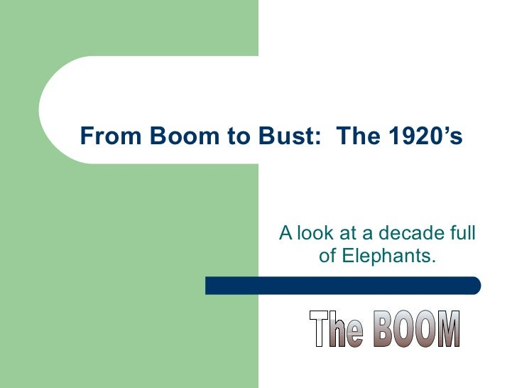 From Boom to Bust:  The 1920's A look at a decade full of Elephants. The BOOM