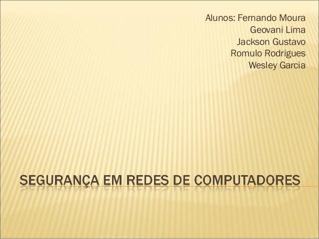 Alunos: Fernando Moura  Geovani Lima  Jackson Gustavo  Romulo Rodrigues  Wesley Garcia