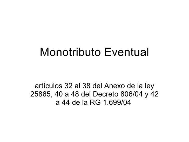 Monotributo Eventual artículos 32 al 38 del Anexo de la ley 25865, 40 a 48 del Decreto 806/04 y 42 a 44 de la RG 1.699/04