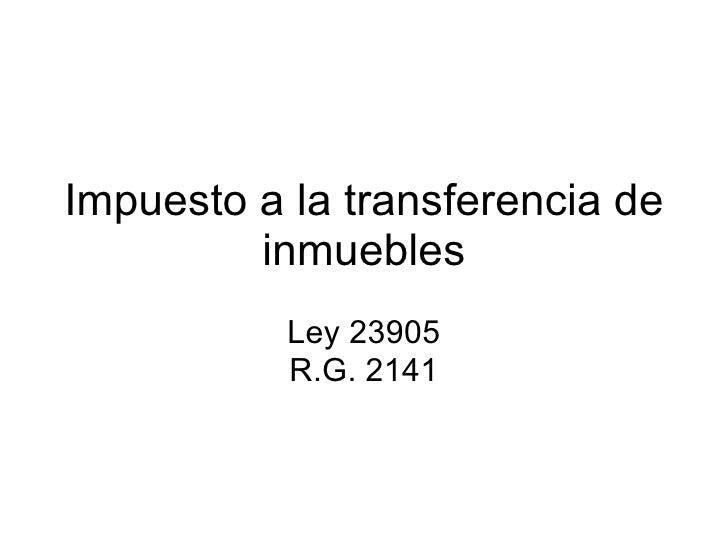 Impuesto a la transferencia de inmuebles Ley 23905 R.G. 2141