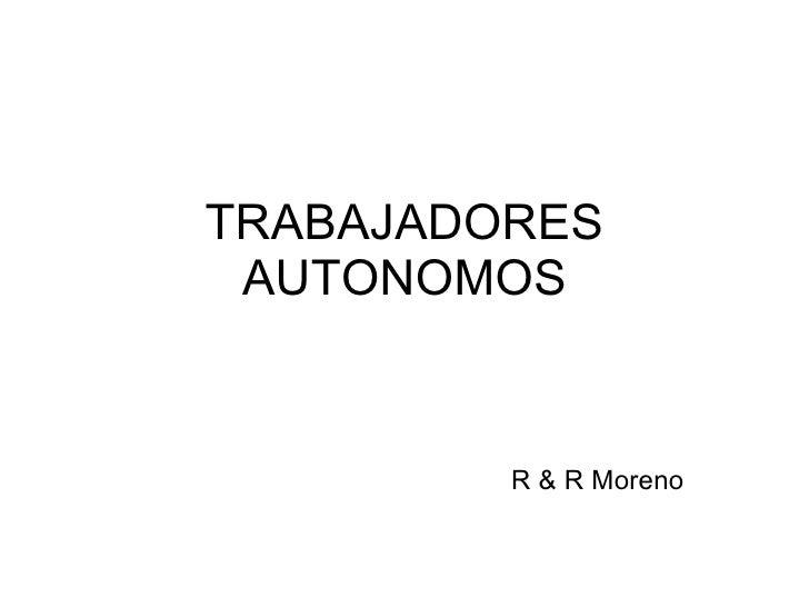 TRABAJADORES AUTONOMOS R & R Moreno