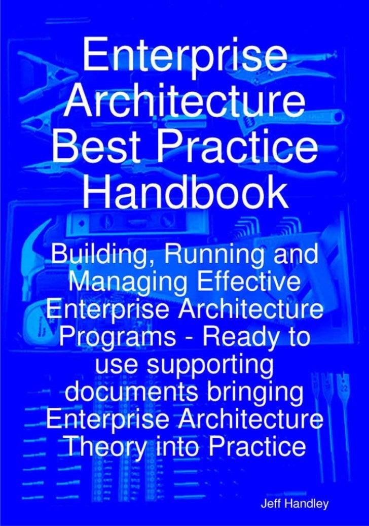 Enterprise Architecture Best Practice Handbook:      Building, Running and Managing Effective EnterpriseArchitecture Progr...
