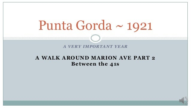 A VERY IMPORTANT YEAR A WALK AROUND MARION AVE PART 2 Between the 41s Punta Gorda ~ 1921