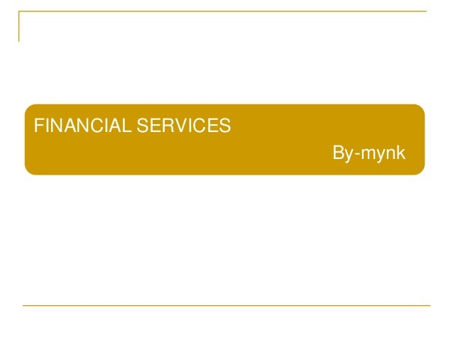 FINANCIAL SERVICES                     By-mynk