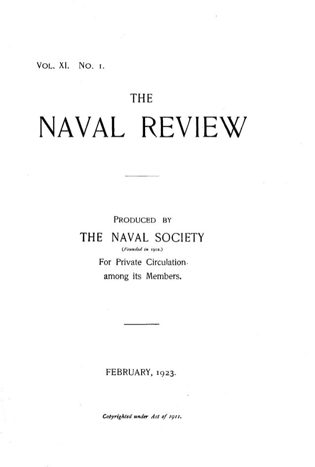 THE  NAVAL REVIEW  THE NAVAL SOCIETY (Founded m rgra.)  For Private Circulation. among its Members.  FEBRUARY, 1923.  Coby...