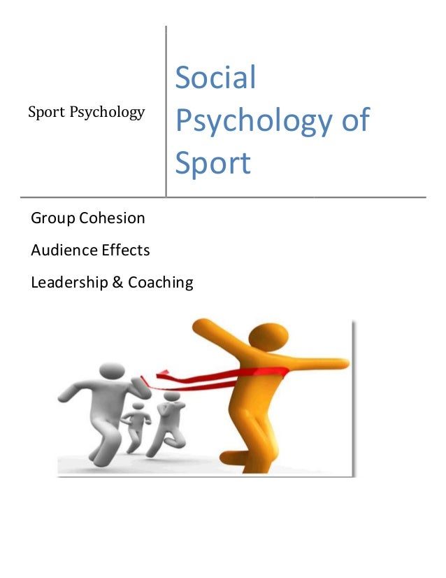 Sport Psychology Social Psychology of Sport Group Cohesion Audience Effects Leadership & Coaching