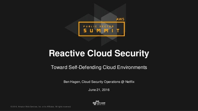 © 2016, Amazon Web Services, Inc. or its Affiliates. All rights reserved. Ben Hagen, Cloud Security Operations @ Netflix J...