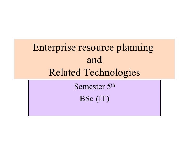 Enterprise resource planning             and   Related Technologies         Semester 5th          BSc (IT)
