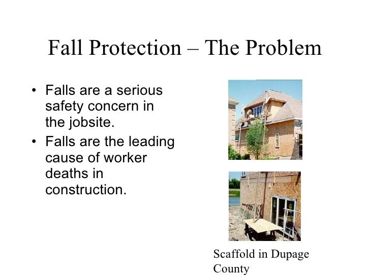 Fall Protection – The Problem <ul><li>Falls are a serious safety concern in the jobsite.  </li></ul><ul><li>Falls are the ...