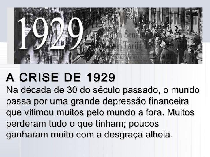 A CRISE DE 1929Na década de 30 do século passado, o mundopassa por uma grande depressão financeiraque vitimou muitos pelo ...