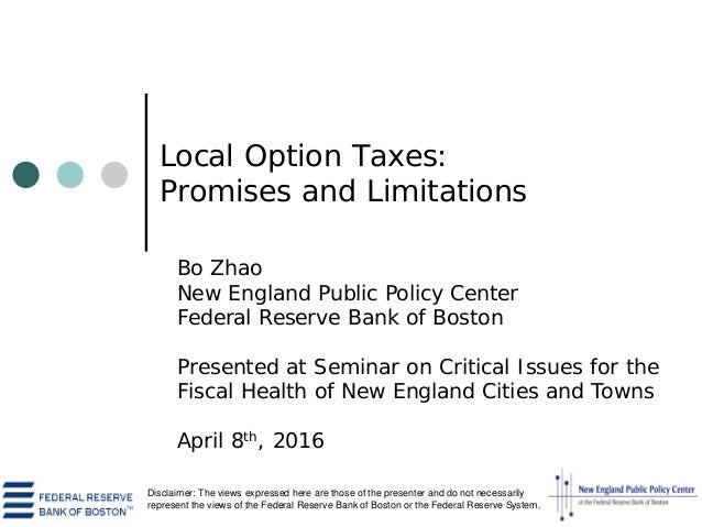 Local Option Taxes: Promises and Limitations Bo Zhao New England Public Policy Center Federal Reserve Bank of Boston Prese...