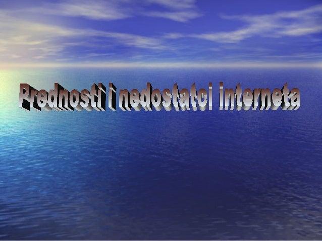 Prednosti:•   Povezanost s svijetom•   Dostupnost svim informacijama•   Dostupnost mnogim igrama•   Moguća komunikacija s ...