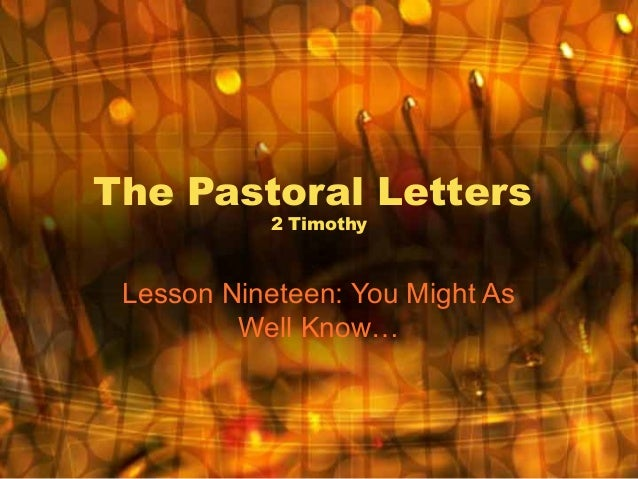 The Pastoral Letters 2 Timothy Lesson Nineteen: You Might As Well Know…