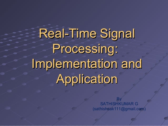 Real-Time SignalReal-Time Signal Processing:Processing: Implementation andImplementation and ApplicationApplication By SAT...