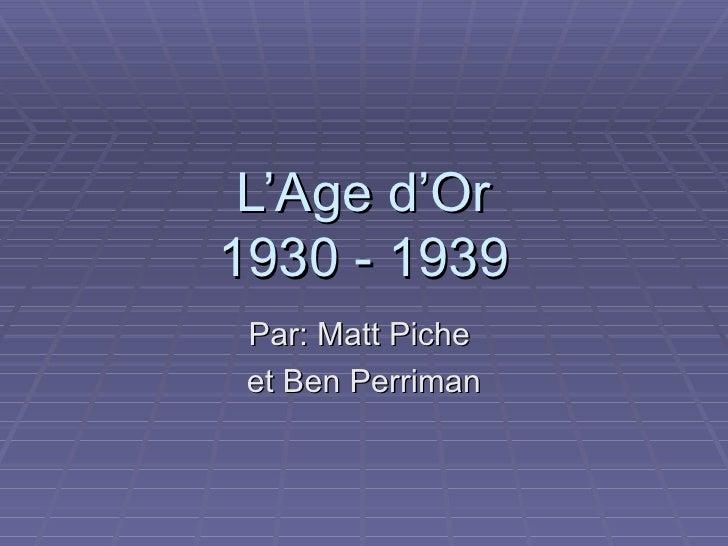 L'Age d'Or 1930 - 1939 Par: Matt Piche  et Ben Perriman