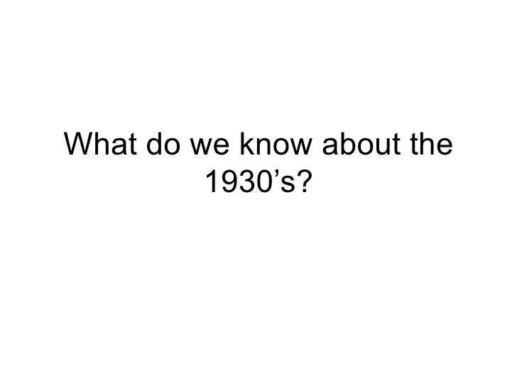 What do we know about the 1930's?