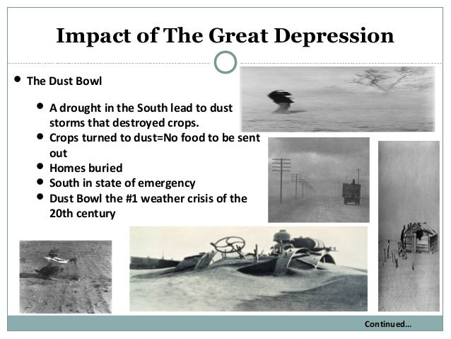 impact on great depression On the eve of the great depression the state's economy was further crippled by the devastating effects of the dust bowl it was a time of great change.