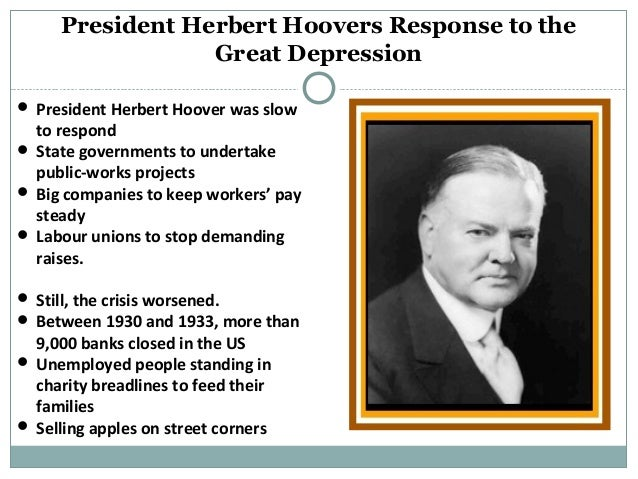 president hoover and the great depression The role of the great depression in the history of the united america`s future appeared to shine brightly for most americans when herbert hoover was inaugurated president in and most remaining businesses struggled to survive local governments faced great difficulty with collecting.