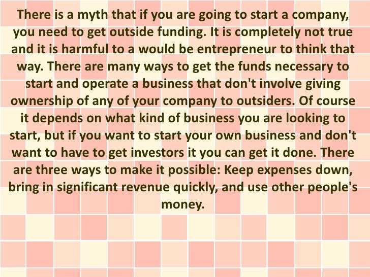 There is a myth that if you are going to start a company, you need to get outside funding. It is completely not trueand it...