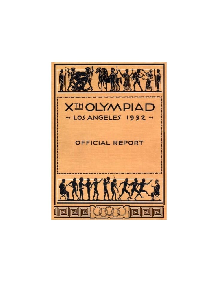 Official Report                Published by theX TH O LYMPIADE C OMMITTEE OF THE GAMES OF LOS ANGELES, U. S. A. 1932, LTD.