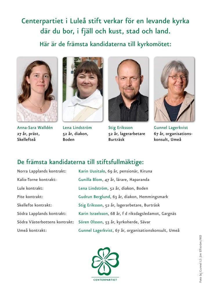 Centerpartiet i Luleå stift verkar för en levande kyrka        där du bor, i fjäll och kust, stad och land.             Hä...