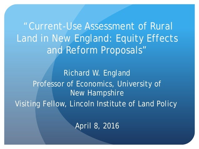 """Current-Use Assessment of Rural Land in New England: Equity Effects and Reform Proposals"" Richard W. England Professor of..."